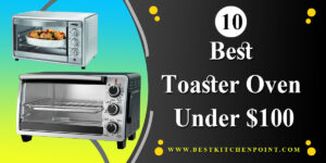 Top 10 Best Toaster Oven Under $100 – Complete Unbiased Review