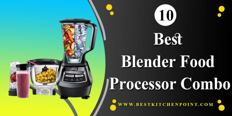 Best Blender and Food Processor Combo – Top 10 Unbiased Product Reviews
